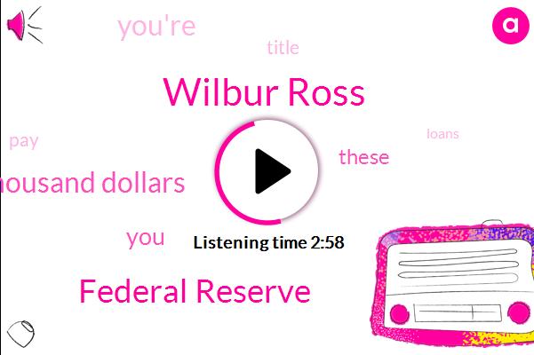 Wilbur Ross,Federal Reserve,Thousand Dollars