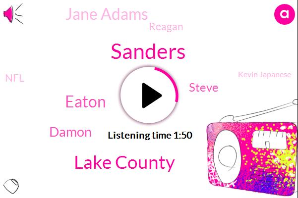 Sanders,Lake County,Eaton,Damon,Steve,Jane Adams,Reagan,NFL,Kevin Japanese,Ralph,Belmont,Eagles,Mannheim,Enron,Indiana,Calumet,Thirty Four Minutes,Eighteen Minutes,Eight Minute,Twenty Fifth