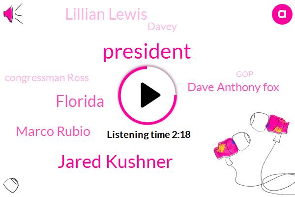 President Trump,Jared Kushner,Florida,Marco Rubio,Dave Anthony Fox,Lillian Lewis,Davey,Congressman Ross,GOP,Senator,James Redmond,Clarence Gordon