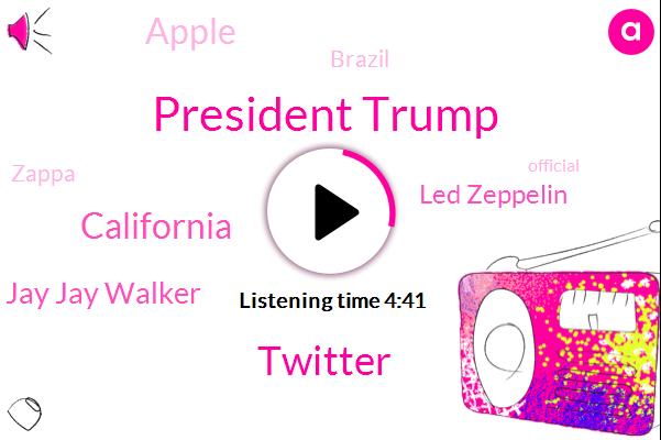 President Trump,Twitter,California,Jimmy Jay Jay Walker,Led Zeppelin,Apple,Brazil,Zappa,Official,Daniels,Tate,Representative,Talia,CBS