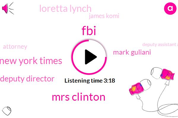 FBI,Mrs Clinton,New York Times,Deputy Director,Mark Guliani,Loretta Lynch,James Komi,Attorney,Deputy Assistant Attorney General,Sally Yates