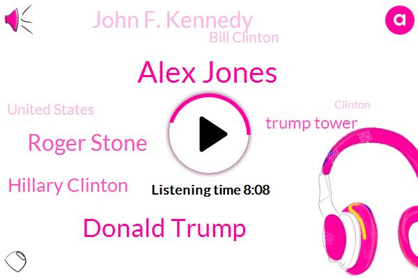 Alex Jones,Donald Trump,Roger Stone,Hillary Clinton,Trump Tower,John F. Kennedy,Bill Clinton,United States,Clinton,Founder,President Trump,New York City,Barack Obama,Facebook,Co Founder,Texas,Mike