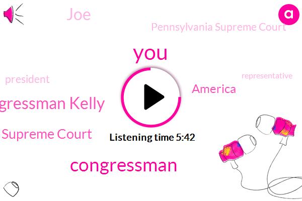 Congressman,Congressman Kelly,Supreme Court,America,JOE,Pennsylvania Supreme Court,President Trump,Representative,Mike Kelly,Texas,Pennsylvania,Congress,Corey Lewandowski,Toyota,D Court,Georgia,Bethlehem Pencil,Governor Wolf