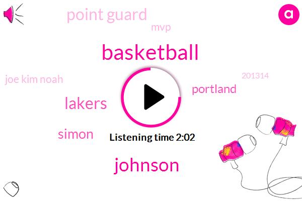Basketball,Johnson,Lakers,Simon,Portland,Point Guard,MVP,Joe Kim Noah,201314,Twenty Eight Minutes,Five Years