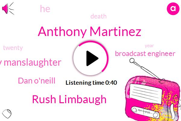 Anthony Martinez,Rush Limbaugh,Involuntary Manslaughter,Dan O'neill,Broadcast Engineer