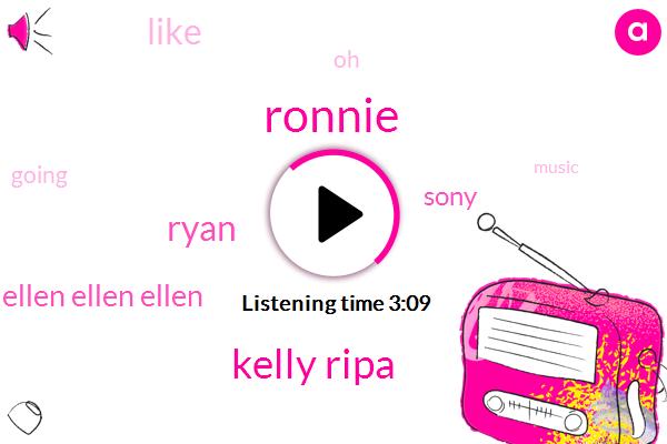 Ronnie,Kelly Ripa,Ryan,Ellen Ellen Ellen,Sony