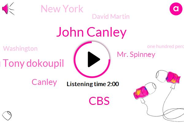 John Canley,Lou Tony Dokoupil,CBS,Canley,Mr. Spinney,New York,David Martin,Washington,One Hundred Percent,Eighty Years,Fifty Years