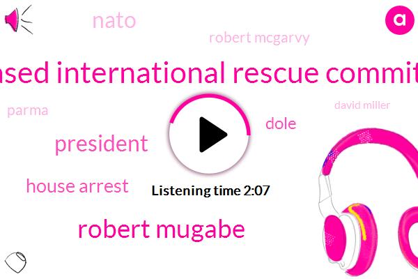 Usbased International Rescue Committee,Robert Mugabe,President Trump,House Arrest,Dole,Nato,Robert Mcgarvy,Parma,David Miller,Secretary,BBC,Ben Brown,Zimbabwe,South African,Italy,Havilland