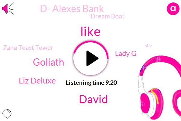 Goliath,David,Liz Deluxe,Lady G,D- Alexes Bank,Dream Boat,Zana Toast Tower,Robbery,Manhattan,Santos,Nilly,Brooklyn,Jaye,Owen