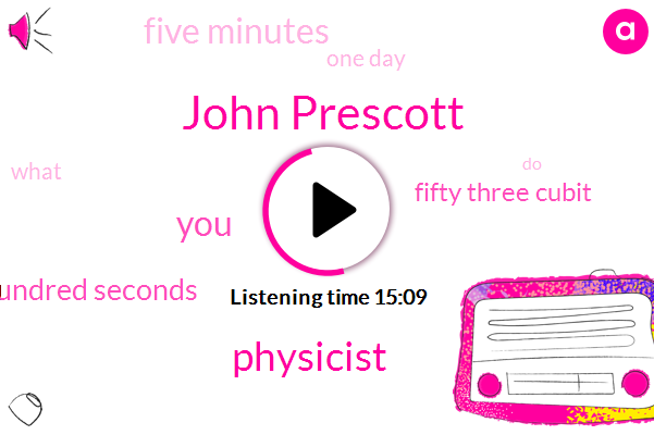 John Prescott,Physicist,Two Hundred Seconds,Fifty Three Cubit,Five Minutes,One Day