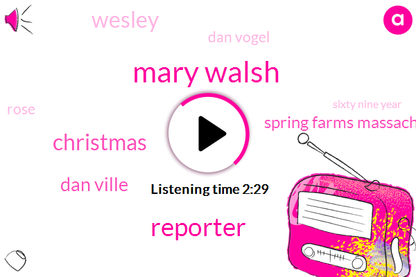 Mary Walsh,Reporter,Christmas,Dan Ville,Spring Farms Massachusetts,Wesley,Dan Vogel,Rose,Sixty Nine Year