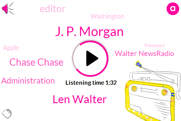 J. P. Morgan,Len Walter,Chase Chase,Trump Administration,Walter Newsradio,Editor,Washington,Apple,President Trump,Paul,Lynn,Congress