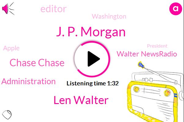 J. P. Morgan,Len Walter,Chase Chase,Trump Administration,Walter Newsradio,Editor,Washington,Apple,President Trump,Paul,Lynn,Congress