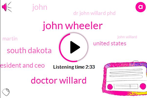 John Wheeler,Doctor Willard,South Dakota,President And Ceo,United States,John,Dr John Willard Phd,Martin,John Willard,Sixty Minutes,Five Gallon,Five Ounces,Four Years