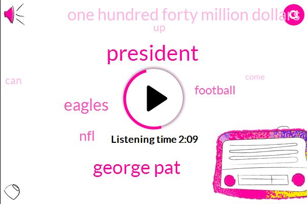 President Trump,George Pat,Eagles,NFL,Football,One Hundred Forty Million Dollars