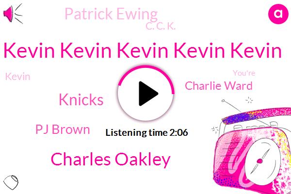 Kevin Kevin Kevin Kevin Kevin,Charles Oakley,Knicks,Pj Brown,Charlie Ward,Patrick Ewing,C. C. K.