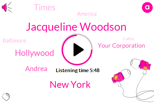 Jacqueline Woodson,New York,Hollywood,Andrea,Your Corporation,Times,America,Baltimore,Cathy,Angie,Jackson,Montgomery,Mike