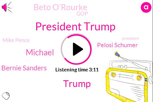 President Trump,Donald Trump,Michael,Bernie Sanders,Pelosi Schumer,Beto O'rourke,GOP,Mike Pence,Joe Biden,Beto Rourke,Mitch Mcconnell,Vice President,Hackensack,Medved,Iowa,New Jersey,White House