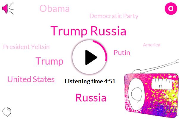 Trump Russia,Russia,Jeremy,Donald Trump,United States,Putin,Barack Obama,Democratic Party,President Yeltsin,America,Nato,CAP,William Apple,Iran,Yemen,Williams