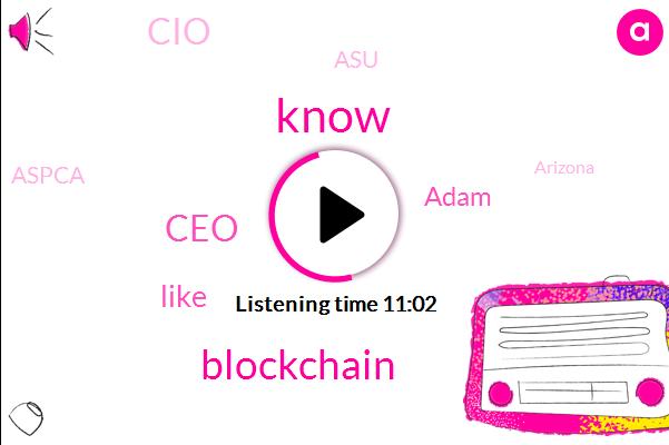 CEO,Adam,CIO,ASU,Blockchain,Aspca,Arizona,University Of Arizona State University,Bill,Chicago,Department Of Education,Siada,Commander,Grad School,Partner