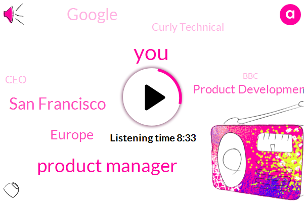 Product Manager,San Francisco,Europe,Product Development,Google,Curly Technical,CEO,BBC,Giovanni Cala,Founder,Executive,Partner,Stanford