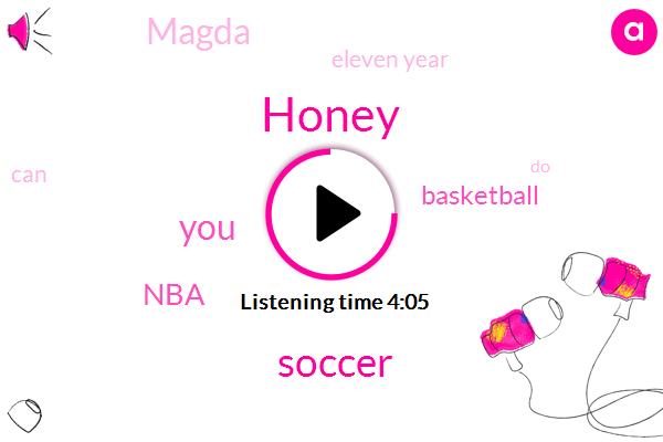 Honey,Soccer,NBA,Basketball,Magda,Eleven Year