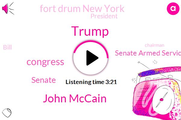 John Mccain,Donald Trump,Senate,Congress,Senate Armed Services,Fort Drum New York,President Trump,Bill,Chairman,Defect Defense Secretary,Congressman,United States,Vice President,Senator,MA,New York,Andy Doernen