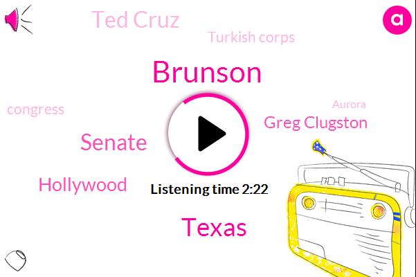 Brunson,Texas,Senate,Hollywood,Greg Clugston,Ted Cruz,Turkish Corps,Congress,Aurora,Amsterdam New York,Andrea,Val Deore,NFL,Washington,O'rourke,America,Dallas,California,Three Months