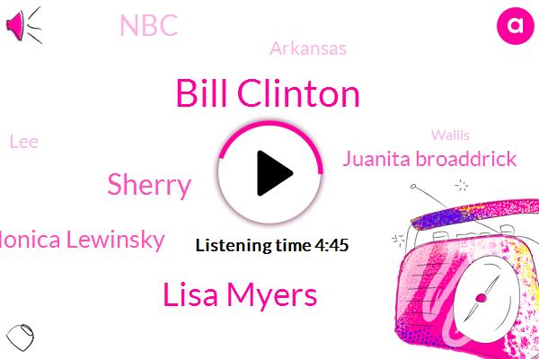 Bill Clinton,Lisa Myers,Sherry,Monica Lewinsky,Juanita Broaddrick,Arkansas,LEE,NBC,Wallis,Paul Johns,Oklahoma,Paula Jones,Anita Broderick,Front Porch,LII,Six Months,Eight Months
