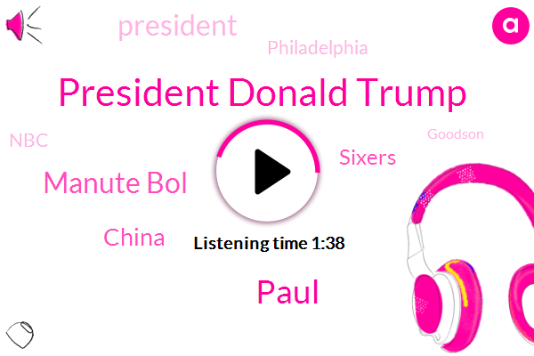 President Donald Trump,Paul,Manute Bol,China,Sixers,President Trump,Philadelphia,NBC,Goodson,Six Inches