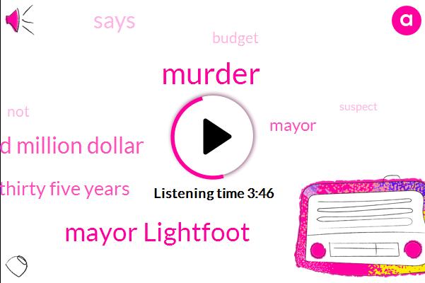 Murder,Mayor Lightfoot,Eight Hundred Million Dollar,Thirty Five Years
