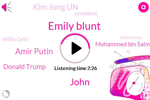 Emily Blunt,John,Amir Putin,Donald Trump,Mohammed Bin Salman,Kim Jong Un,President Trump,Willie Geist,North Korea,Otto Warmbier,Mary Poppins,David Brooks,Cohen,Three Years,Three Days