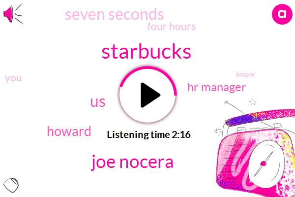 Starbucks,Joe Nocera,United States,Hr Manager,Howard,Bloomberg,Seven Seconds,Four Hours