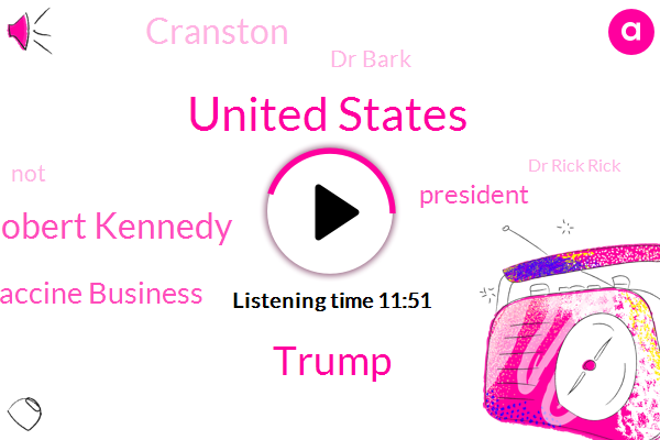 United States,Donald Trump,Robert Kennedy,Vaccine Business,President Trump,Cranston,Dr Bark,Dr Rick Rick,Merck,Dr Jeff Bark,Gardasil,Pacific Northwest,Rick Rick,Youtube,New York Times,Berkeley,California,Facebook