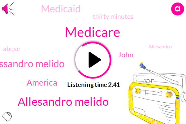 Allesandro Melido,Medicare,Alessandro Melido,America,John,Medicaid,Thirty Minutes