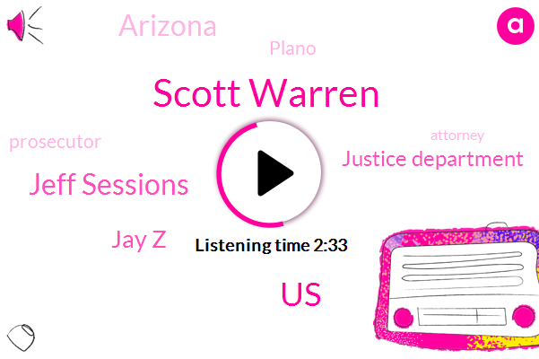 Scott Warren,United States,Jeff Sessions,Jay Z,Justice Department,Arizona,Plano,Prosecutor,Attorney,Michel,One Hundred Ten Degrees