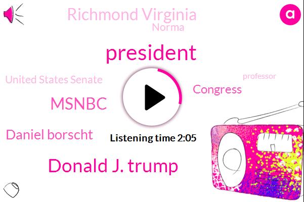 President Trump,Donald J. Trump,Msnbc,Daniel Borscht,Congress,Richmond Virginia,Norma,United States Senate,Professor,Professor University Chicago,Director,Washington