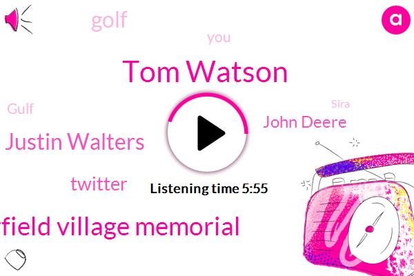 Tom Watson,Muirfield Village Memorial,Justin Walters,Twitter,John Deere,Golf,Gulf,Sira,Ryder Cup,Matt Kuchar,Aaron,Honda,Ruffin