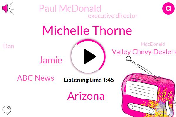 Michelle Thorne,Arizona,Jamie,Abc News,Valley Chevy Dealers,Paul Mcdonald,Executive Director,DAN,Macdonald,Robert