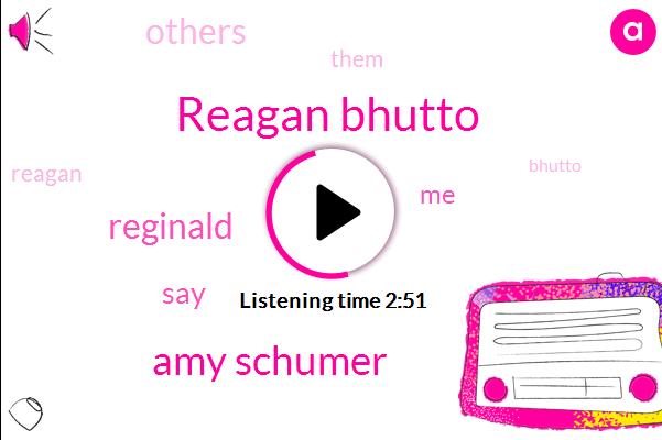Reagan Bhutto,Amy Schumer,Reginald