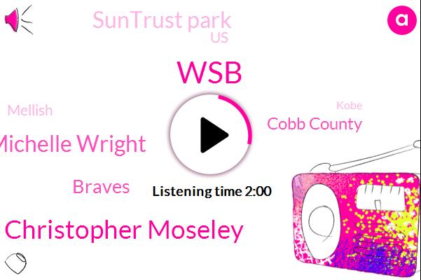 WSB,Christopher Moseley,Michelle Wright,Braves,Cobb County,Suntrust Park,United States,Mellish,Kobe,Chicago,Philly,Officer,Padres,Mike Saroka,Three Minutes