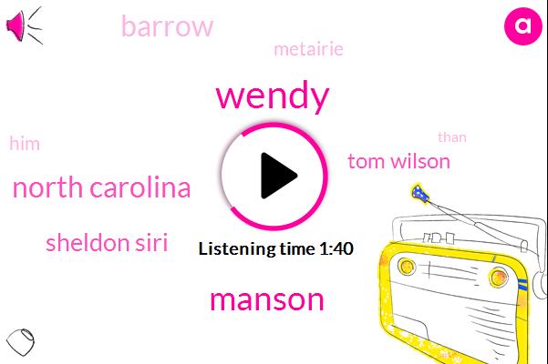 Wendy,Manson,North Carolina,Sheldon Siri,Tom Wilson,Barrow,Metairie