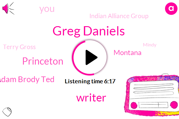 Greg Daniels,Writer,Princeton,Adam Brody Ted,Montana,Indian Alliance Group,Terry Gross,Mindy,Kapoor,Kelly,Nat House,Palau,Producer