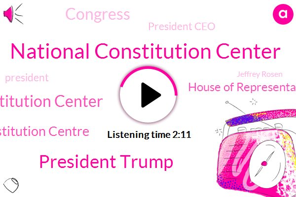 National Constitution Center,President Trump,Constitution Center,Rosena Constitution Centre,House Of Representatives,President Ceo,Congress,Jeffrey Rosen,House Traditional Committee,Judiciary Committee,Michael Gerhardt,Gay Scanlon,Vice Chair,Heritage Foundation,Professor,John Malcolm,Representative,JAY