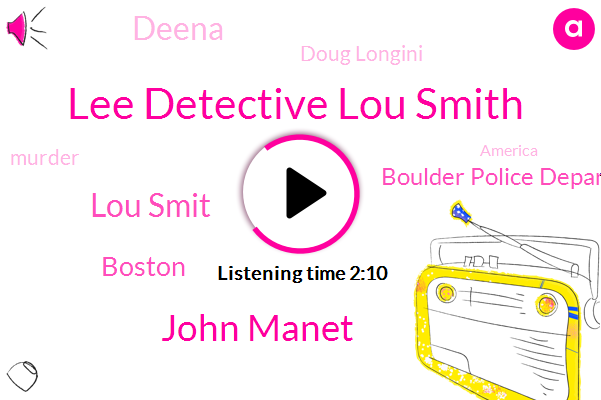 Lee Detective Lou Smith,John Manet,Lou Smit,Boston,Boulder Police Department,Deena,Doug Longini,Murder,America