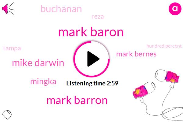 Mark Baron,Mark Barron,Mike Darwin,Mingka,Mark Bernes,Buchanan,Reza,Tampa,Hundred Percent,Six Years,Ten Years