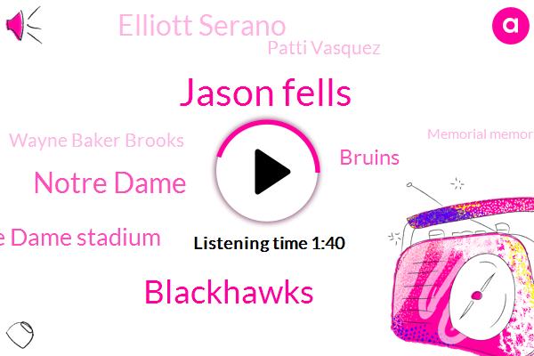 Jason Fells,Blackhawks,Notre Dame,Notre Dame Stadium,Bruins,Elliott Serano,Patti Vasquez,Wayne Baker Brooks,Memorial Memorial,Hubbard,United Center,Boston