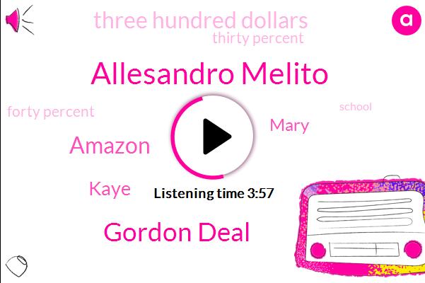 Allesandro Melito,Gordon Deal,Amazon,Kaye,Mary,Three Hundred Dollars,Thirty Percent,Forty Percent