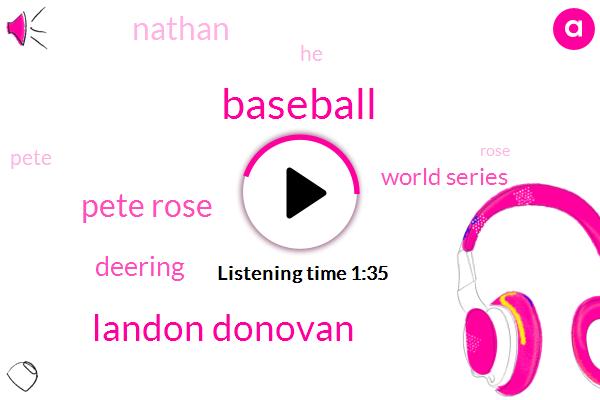 Baseball,Landon Donovan,Pete Rose,Deering,FOX,World Series,Nathan