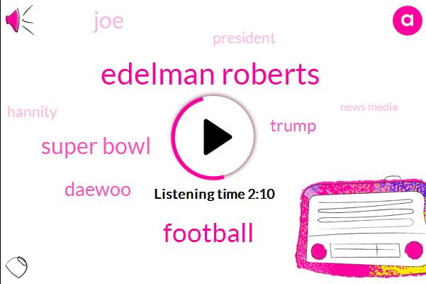 Edelman Roberts,Football,Super Bowl,Daewoo,Donald Trump,JOE,President Trump,Hannity,News Media,Robert Robert,West Virginia,Maggie,Bray,LEE,One Feet